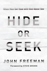 Hide or Seek: When Men Get Real with God about Sex - eBook