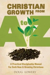 Christian Growth from A to Z: A Practical Discipleship Manual For Both New & Growing Christians - eBook