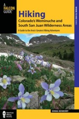 Hiking Colorado's Weminuche and South San Juan Wilderness Area, 3rd Edition: A Guide to the Area's Greatest Hiking Adventures