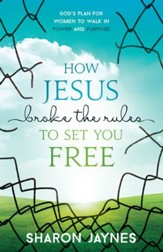 How Jesus Broke the Rules to Set You Free: God's Plan for Women to Walk in Power and Purpose - eBook