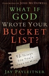 What If God Wrote Your Bucket List?: 52 Things You Don't Want to Miss - eBook