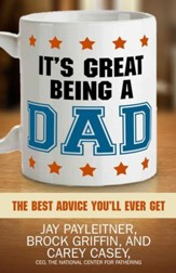 It's Great Being a Dad: The Best Advice You'll Ever Get - eBook