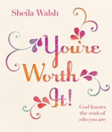 You're Worth It!: God Knows the Truth of Who You Are - eBook