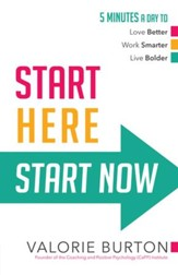 Start Here, Start Now: 5 Minutes a Day to *Love Better *Work Smarter *Live Bolder - eBook