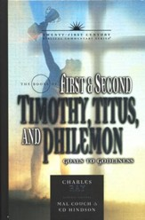 The Books of 1 & 2 Timothy, Titus, and Philemon: Goals to Godliness - 21st Century Biblical Commentary
