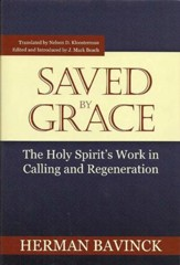 Saved By Grace: The Holy Spirit's Work in Calling and Regeneration