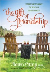 The Gift of Friendship: Stories That Celebrate the Beauty of Shared Moments - eBook