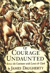 Of Courage Undaunted: Across the Continent with Lewis and Clark