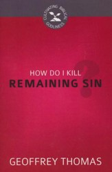 How Do I Kill Remaining Sin?