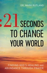 21 Seconds to Change Your World: Finding God's Healing and Abundance Through Prayer - eBook
