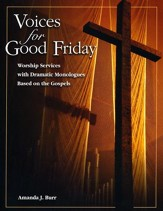 Voices for Good Friday: Worship Services with Dramatic Monologues Based on the Gospels