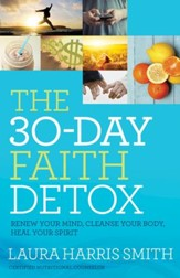 The 30-Day Faith Detox: Renew Your Mind, Cleanse Your Body, Heal Your Spirit - eBook