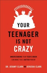 Your Teenager's Not Crazy: Understanding Your Teen's Brain Can Make You a Better Parent - eBook