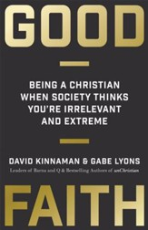 Good Faith: Being a Christian When Society Thinks You're Irrelevant and Extreme - eBook