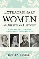Extraordinary Women of Christian History: What We Can Learn from Their Struggles and Triumphs - eBook