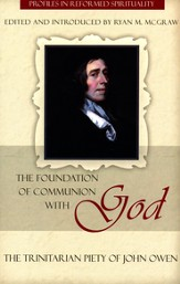 The Foundation of Communion with God: The Trinitarian Piety of John Owen