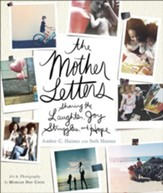 The Mother Letters: Sharing the Laughter, Joy, Struggles, and Hope - eBook