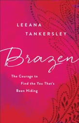 Brazen: The Courage to Find the You That's Been Hiding - eBook