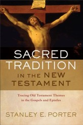 Sacred Tradition in the New Testament: Tracing Old Testament Themes in the Gospels and Epistles - eBook