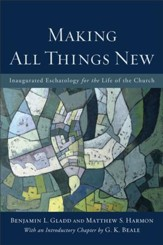 Making All Things New: Inaugurated Eschatology for the Life of the Church - eBook