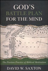 God's Battle Plan for the Mind: The Puritan Practice of Biblical Meditation