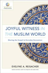 Joyful Witness in the Muslim World (Mission in Global Community): Sharing the Gospel in Everyday Encounters - eBook