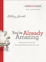 You're Already Amazing LifeGrowth Guide: Embracing Who You Are, Becoming All God Created You to Be - eBook