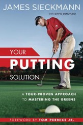 Your Putting Solution: A Tour-Proven Approach to Mastering the Greens - eBook