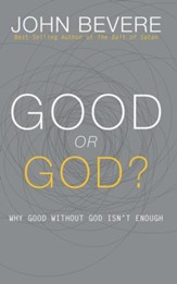 Good or God?: Why Good Without God Isn't Enough - eBook