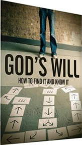 God's Will: How to Find It and Know It
