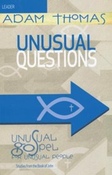 Unusual Questions Leader Guide: Unusual Gospel for Unusual People - Studies from the Book of John