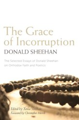 The Grace of Incorruption: The Selected Essays of Donald Sheehan on Orthodox Faith and Poetics - eBook