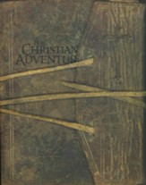 The Christian Adventure: A Bible Study from Pilgrim's Progress Student Manual