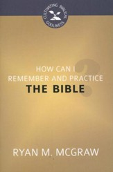 How Can I Remember and Practice the Bible?