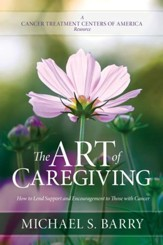The Art of Caregiving: How to Lend Support and Encouragement to Those with Cancer - eBook
