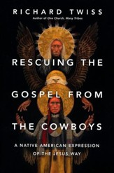 Rescuing the Gospel from the Cowboys: A Native American Expression of the Jesus Way - eBook