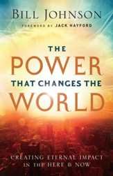 The Power That Changes the World: Creating Eternal Impact in the Here and Now - eBook
