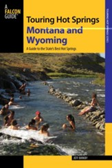Touring Hot Springs Montana and Wyoming, 2nd Edition: A Guide to the Best Hot Springs in the Region