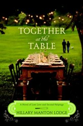 Together at the Table: A Novel of Lost Love and Second Helpings - eBook