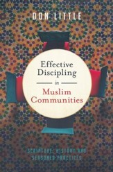 Effective Discipling in Muslim Communities: Scripture, History and Seasoned Practices - eBook