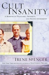 Cult Insanity: A Memoir of Polygamy, Prophets, and Blood Atonement - eBook