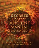 Secrets of the Ancient Manual Revealed: Every Dragon Slayer's Guide to the Bible - eBook