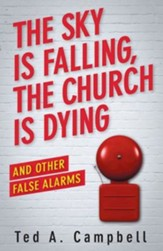 The Sky Is Falling, the Church is Dying and Other False Alarms