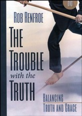 The Trouble With the Truth DVD: Balancing Truth and Grace