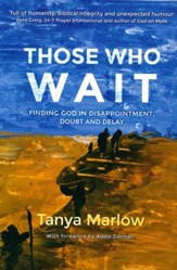 Those Who Wait: Finding God In Disappointment, Doubt, And Delay