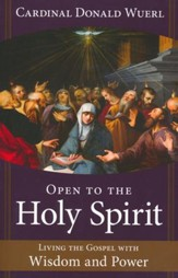 Open to the Holy Spirit: Living the Gospel with Wisdom and Power
