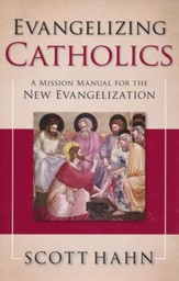 Evangelizing Catholics: A Mission Mannual for the New Evangelization