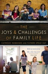 The Joys & Challenges of Family Life: Catholic Husbands and Fathers Speak Out