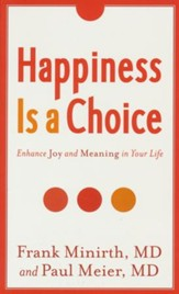Happiness Is a Choice, revised and expanded: Enhance Joy and Meaning in Your Life