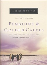 Penguins & Golden Calves: Icons and Idols in Antarctica and Other Unexpected Places